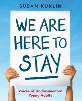 Cover image for We are here to stay : voices of undocumented young adults