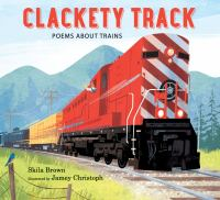 Cover image for Clackety track : poems about trains