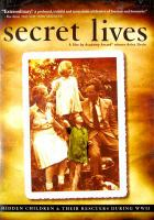 Cover image for Secret lives : hidden children and their rescuers during WWII