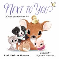 Cover image for Next to you : a book of adorableness