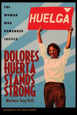 Cover image for Dolores Huerta stands strong : the woman who demanded justice