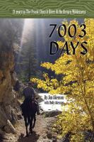 Cover image for 7,003 days : 21 years in the Frank Church River of No Return Wilderness