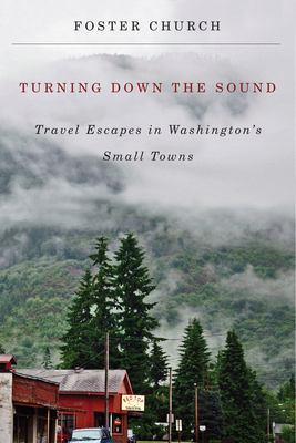 Cover image for Turning down the sound : travel escapes in Washington's small towns