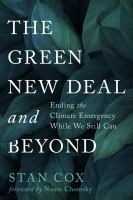 Cover image for The green new deal and beyond : ending the climate emergency while we still can