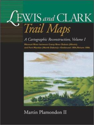 Cover image for Lewis and Clark trail maps, a cartographic reconstruction