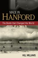 Cover image for Made in Hanford : the bomb that changed the world