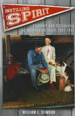 Cover image for Instilling spirit : students and citizenship at Washington State, 1892-1942