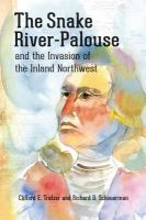 Cover image for The Snake River-Palouse and the invasion of the inland Northwest