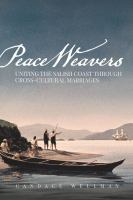 Cover image for Peace weavers : uniting the Salish coast through cross-cultural marriages