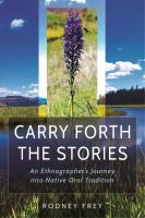Cover image for Carry forth the stories : an ethnographer's journey into Native oral tradition
