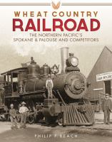 Cover image for Wheat country railroad : the Northern Pacific's Spokane & Palouse and competitors