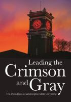 Cover image for Leading the Crimson and Gray : the presidents of Washington State University.