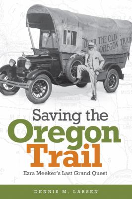 Cover image for Saving the Oregon Trail : Ezra Meeker's last grand quest