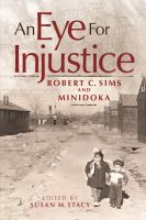 Cover image for An eye for injustice : Robert C. Sims and Minidoka