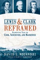Cover image for Lewis & Clark reframed : examining ties to Cook, Vancouver, and Mackenzie