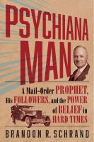 Cover image for Psychiana Man: A Mail-Order Prophet, His Followers, and the Power of Belief in Hard Times