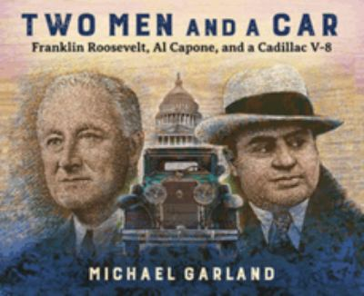 Cover image for Two men and a car : Franklin Roosevelt, Al Capone, and a Cadillac V-8