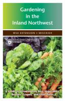 Cover image for Gardening in the inland Northwest : a guide to growing the best vegetables, berries, grapes, and fruit trees