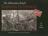 Cover image for The Milwaukee Road's western extension : the building of a transcontinental railroad