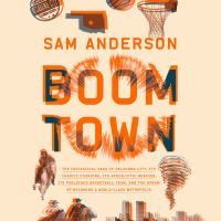 Cover image for Boom town : the fantastical saga of Oklahoma City, its chaotic founding, its apocalyptic weather, its purloined basketball team, and the dream of becoming a world-class metropolis