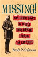 Cover image for Missing! : mysterious cases of people gone missing through the centuries