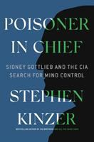 Cover image for Poisoner in chief : Sidney Gottlieb and the CIA search for mind control