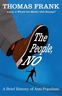 Cover image for The people, no : a brief history of anti-populism