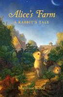 Cover image for Alice's farm : a rabbit's tale