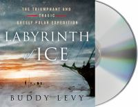 Cover image for Labyrinth of ice : the triumphant and tragic Greely polar expedition