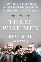 Cover image for Three wise men : a Navy Seal, a Green Beret, and how their Marine brother became a war's sole survivor