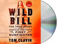 Cover image for Wild Bill : the true story of the American frontier's first gunfighter