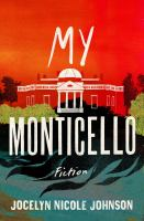 Cover image for My Monticello : fiction