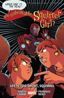Cover image for The unbeatable Squirrel Girl. Vol. 10, Life is too short, Squirrel