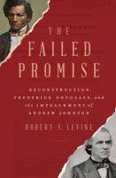Cover image for The failed promise : Reconstruction, Frederick Douglass, and the impeachment of Andrew Johnson