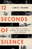 Cover image for 12 seconds of silence : how a team of inventors, tinkerers, and spies took down a Nazi superweapon