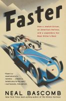 Cover image for Faster : how a Jewish driver, an American heiress, and a legendary car beat Hitler's best