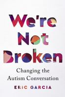 Cover image for We're not broken : changing the autism conversation
