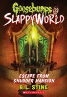 Cover image for Goosebumps : Slappyworld. Escape from Shudder Mansion