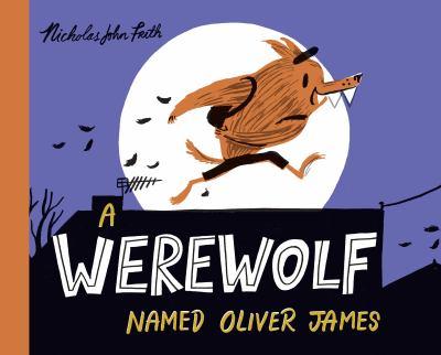 Cover image for A werewolf named Oliver James