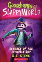 Cover image for Goosebumps : Slappyworld. Revenge of the invisible boy