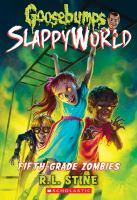 Cover image for Goosebumps : Slappyworld. Fifth-grade zombies