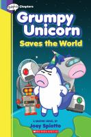 Cover image for Grumpy Unicorn saves the world : a graphic novel
