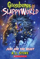 Cover image for Goosebumps : Slappyworld. Judy and the beast