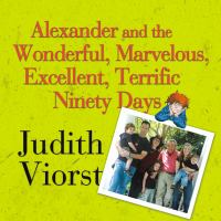 Cover image for Alexander and the wonderful, marvelous, excellent, terrific ninety days : an almost completely honest account of what happened to our family when our youngest son, his wife, and their baby, their toddler, and their five-year old came to live with us for three months