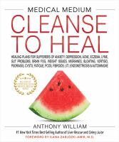 Cover image for Medical Medium Cleanse to Heal: Healing Plans for Sufferers of Anxiety, Depression, Acne, Eczema, Lyme, Gut Problems, Brain Fog, Weight Issues, Migrai