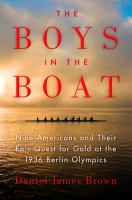 Cover image for The boys in the boat : nine Americans and their epic quest for gold at the 1936 Berlin Olympics
