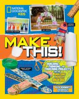 Cover image for Make this! : building, thinking, and tinkering projects for the amazing maker in you