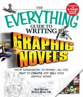 Cover image for The everything guide to writing graphic novels : from superheroes to manga--all you need to create and sell your graphic works