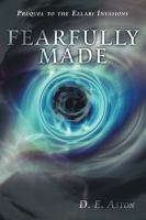 Cover image for Fearfully made : prequel to the Ellari invasions / D. E. Aston.