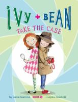 Cover image for Ivy + Bean. 10, Ivy and Bean take the case